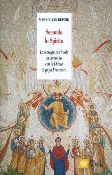 Picture of Secondo lo Spirito. La teologia spirituale in cammino con la Chiesa di papa Francesco Marko Ivan Rupnik