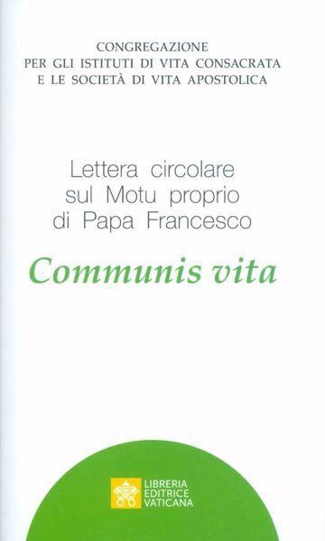 Picture of Lettera circolare sul Motu Proprio di Papa Francesco Communis Vita. Congregazione per gli Istituti di Vita Consacrata e le Società di Vita Apostolica