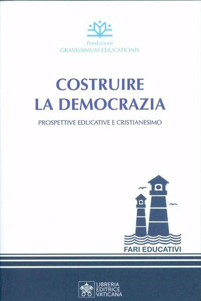 Immagine di Costruire la democrazia. Prospettive educative e cristianesimo Fondazione Gravissimum Educationis