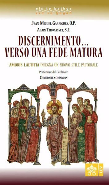 Immagine di Discernimento...verso una fede matura. Amoris Laetitia Insegna un nuovo stile Pastorale Jean-Miguel Garrigues, O.P., Alain Thomasset, S.J.
