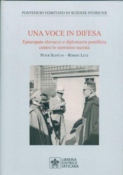 Picture of Una voce in difesa. Episcopato slovacco e diplomazia pontificia contro lo sterminio nazista Pontificio Comitato di Scienze Storiche Peter Slepcan, Robert Letz