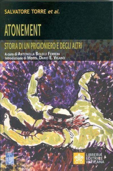 Immagine di Atonement. Storia di un prigioniero e degli altri Salvatore Torre et al. Antonella Bolelli Ferrera