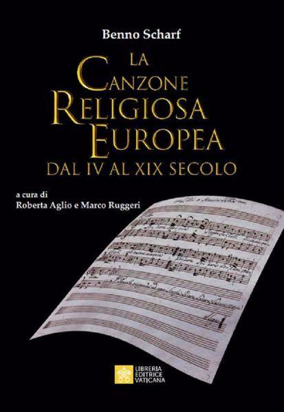 Immagine di La canzone religiosa europea dal IV al XIX secolo Benno Scharf  Roberta Aglio, Marco Ruggeri
