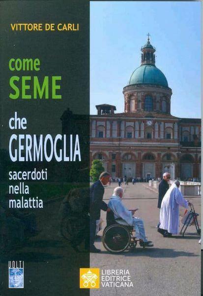 Picture of Come seme che germoglia. Sacerdoti nella Malattia Vittore De Carli