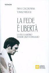 Imagen de La Fede è Libertà La vita e il martirio di Padre Jerzy Popiełuszko Ewa K. Czaczkowska, Tomasz Wiścicki