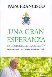 Imagen de Un Gran Esperanza. La Custodia de la Creación Papa Francisco