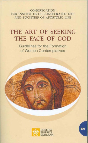 Immagine di The Art of Seeking the Face of God. Guidelines for the Formation of Women Contemplatives Congregation for Institutes of Consecrated Life and Societies of Apostolic Life