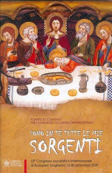 Picture of Sono in tutte le mie sorgenti 52° Congresso eucaristico internazionale di Budapest (Ungheria) 13-20 settembre 2020 Pontificio Comitato per i Congressi Eucaristici Internazionali