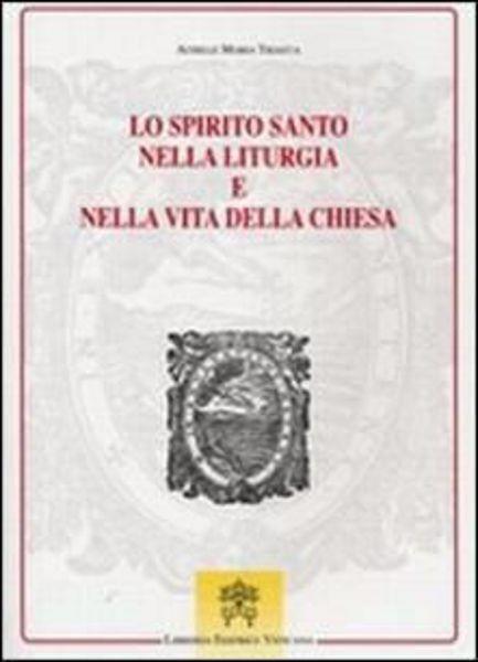 Picture of Lo Spirito Santo nella liturgia e nella vita della Chiesa Achille Maria Triacca Monumenta Studia Instrumenta Liturgica