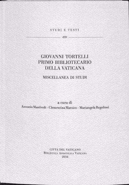 Immagine di Giovanni Tortelli primo Bibliotecario della Vaticana - Miscellanea di studi Antonio Manfredi, Cementina Marsico, Mariangela Regogliosi