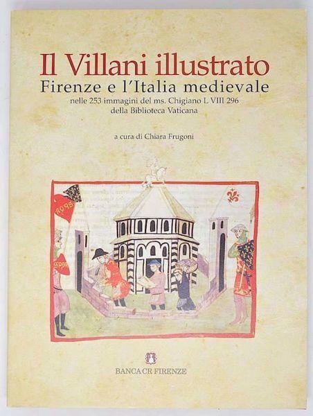Immagine di Il Villani illustrato. Firenze e l'Italia medievale nelle 253 immagini del ms. Chigiano L VIII 296 della Biblioteca Vaticana Chiara Frugoni