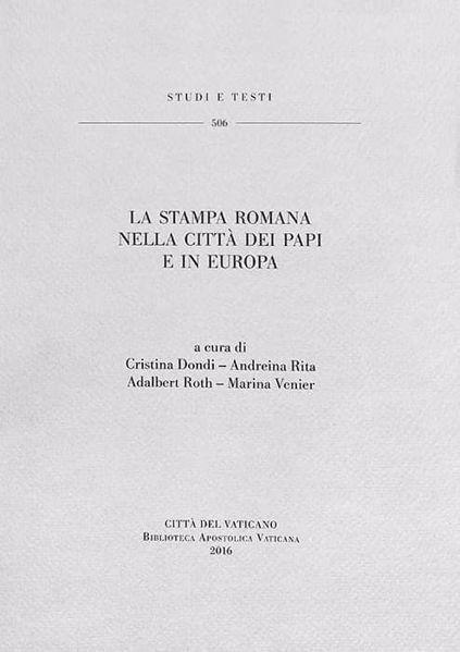 Imagen de La stampa romana nella città dei Papi e in Europa Cristina Dondi, Andreina Rita, Marina Venier, Adalbert Roth