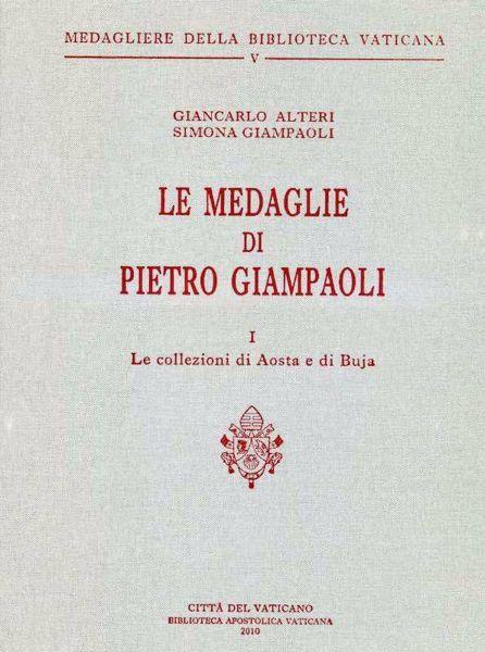 Immagine di Le Medaglie di Pietro Giampaoli - I - Le Collezioni di Aosta e di Buja Giancarlo Alteri, Simona Giampaoli