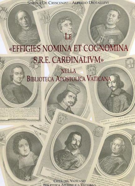 """Immagine di Le """" Effigies Nomina et Cognomina S.R.E. Cardinalium """" nella Biblioteca Apostolica Vaticana 825 ritratti di cardinali Simona De Crescenzo, Alfredo Diotallevi"""