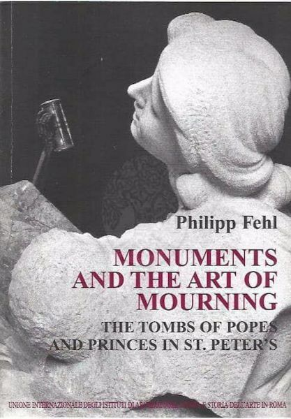 Picture of Monuments and the art of Mourning. The tombs of popes and princes in St. Peter's P. Fehl