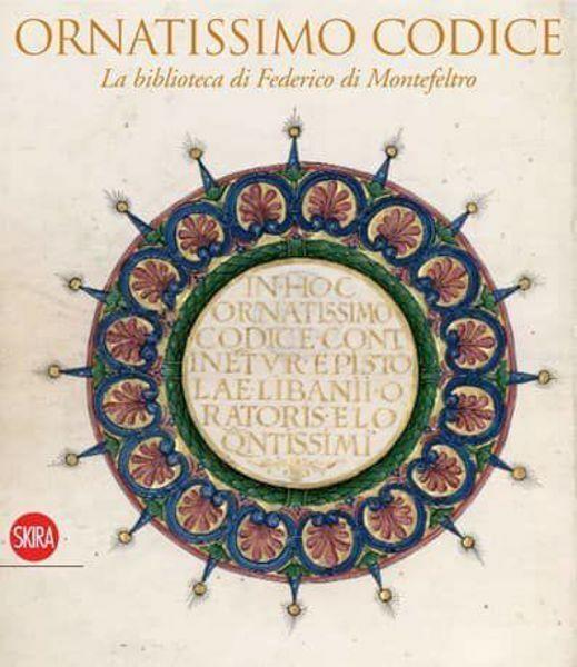 Immagine di Ornatissimo Codice - la Biblioteca di Federico di Montefeltro Marcella Peruzzi, Claudia Caldari, Lorenza Mochi Onori