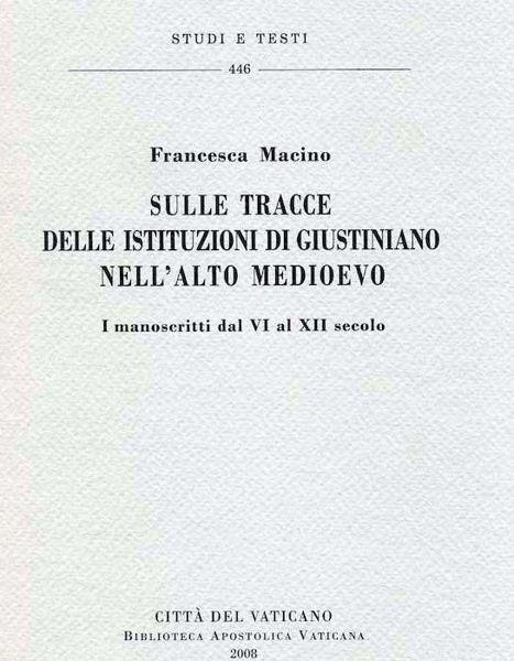 Imagen de Sulle tracce delle Istituzioni di Giustiniano nell'alto medioevo - I manoscritti dal VI al XII secolo Francesca Macino
