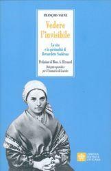 Imagen de Vedere l'invisibile. La Vita e la Spiritualità di Bernadette Soubirous François Vayne