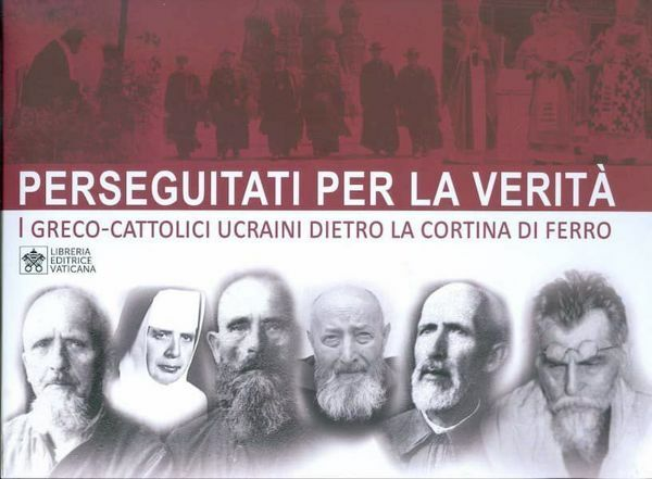 Picture of Perseguitati per la Verità. I Greco - Cattolici Ucraini dietro la cortina di ferro