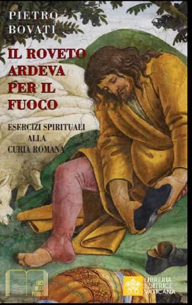 Imagen de Il Roveto ardeva per il Fuoco. Esercizi Spirituali alla Curia Romana Pietro Bovati