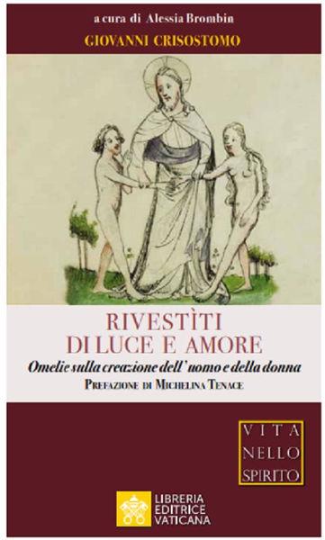 Picture of Rivestìti di Luce e Amore Omelie sulla Creazione dell' Uomo e della Donna Giovanni Crisostomo Alessia Brombin