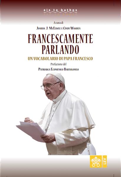 Picture of Francescamente Parlando. Un vocabolario di Papa Francesco Joshua J. McElwee, Cindy Wooden