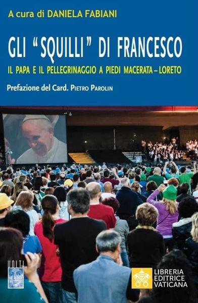 """Immagine di Gli """"squilli"""" di Francesco. Il Papa e il Pellegrinaggio a piedi Macerata-Loreto Daniela Fabiani"""