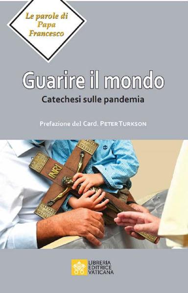 Imagen de Guarire il Mondo. Catechesi sulla Pandemia Papa Francesco
