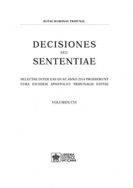 Immagine di Decisiones Seu Sententiae Anno 2014 Vol. CVI 106 Rotae Romanae Tribunal
