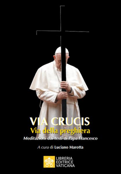 Imagen de Via Crucis Via della Preghiera Meditazioni dai testi di Papa Francesco Luciano Marotta