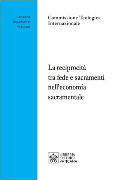 Picture of La reciprocità tra Fede e Sacramenti nell'economia sacramentale Commissione Teologica Internazionale