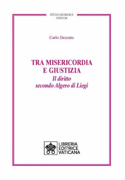 Immagine di Tra Misericordia e Giustizia Il diritto secondo Algero di Liegi Carlo Dezzuto Studi Giuridici Vol. 128