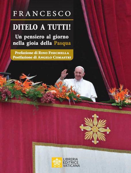 Imagen de Ditelo a Tutti! Un pensiero al giorno nella gioia della Pasqua Papa Francesco