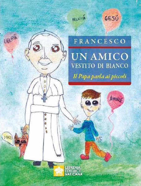 Picture of Un Amico vestito di Bianco. Il Papa parla ai piccoli Papa Francesco