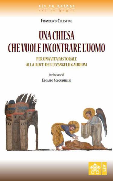 Imagen de Una Chiesa che vuole incontrare l'Uomo. Per una pastorale alla luce dell'Evangelii Gaudium Francesco Celestino
