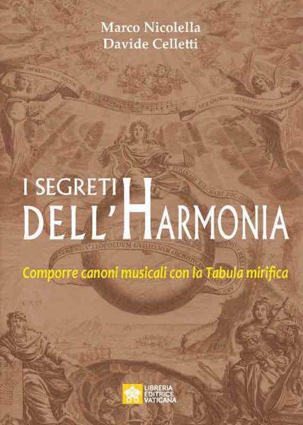 Immagine di I segreti dell'Harmonia Comporre canoni musicali con la Tabula mirifica Marco Nicolella Davide Celletti