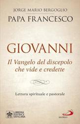 Picture of Giovanni. Il Vangelo del discepolo che vide e credette Lettura spirituale e pastorale Papa Francesco