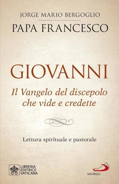 Immagine di Giovanni. Il Vangelo del discepolo che vide e credette Lettura spirituale e pastorale Papa Francesco