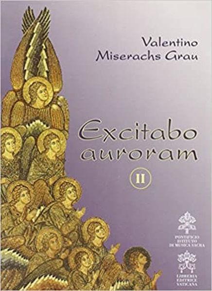 Picture of Excitabo auroram. II. De Musica Sacra aliisque scriptis ad eandem artem quodammodo pertinentibus Valentino Miserachs Grau