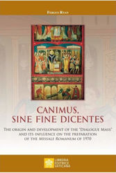 """Picture of Canimus, Sine Fine Dicentes The origin and development of the """"Dialogue Mass"""" and its influence on the preparation of the Missale Romanum of 1970  Fergus Ryan"""
