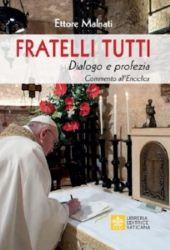 Picture of Fratelli Tutti Dialogo e profezia Commento all'Enciclica di Papa Francesco - Testo incluso  Ettore Malnati